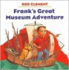 Frank's Great Museum Adventure - Rod Clement