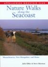 Nature Walks along the Seacoast: Southern Maine, New Hampshire, and Northern Massachusetts - Steve Sherman, Julia Older