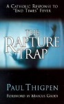 "The Rapture Trap: A Catholic Response to ""End Times"" Fever - Paul Thigpen, Marcus Grodi"