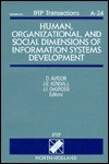 Human, Organizational, and Social Dimensions of Information Systems Development: Proceedings of the Ifip Wg 8.2 Working Group, Information Systems Dev - David E. Avison, Janice I. DeGross