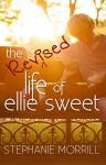 The Revised Life of Ellie Sweet - Stephanie Morrill