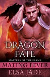 Dragon Fate: Masters of the Flame 2 (Mating Fever) - Elsa Jade