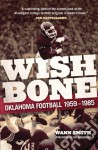 Wishbone: Oklahoma Football, 1959�1985 - Wann Smith, Jay Wilkinson