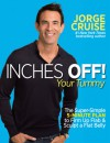 Inches Off! Your Tummy: The Super-Simple 5-Minute Plan to Firm Up Flab & Sculpt a Flat Belly - Jorge Cruise