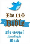 Gospel According to Mark: The 140 Bible Translation - Scott Douglas