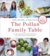 The Pollan Family Table: The Best Recipes and Kitchen Wisdom for Delicious, Healthy Family Meals - Corky Pollan, Lori Pollan, Dana Pollan, Tracy Pollan, Michael Pollan