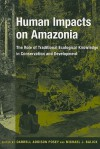Human Impacts on Amazonia: The Role of Traditional Ecological Knowledge in Conservation and Development - Darrell Addison Posey, Michael J. Balick
