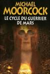 Le Cycle Du Guerrier De Mars; Suivi De Sojan; La Sorcière Perdue - Michael Moorcock