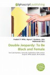 Double Jeopardy: To Be Black and Female - Agnes F. Vandome, John McBrewster, Sam B Miller II