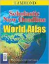 Scholastic/New Headline World Atlas (Hammond Atlases) - Hammond World Atlas Corporation, Hammond World Atlas Corp
