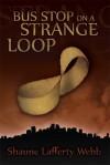 Bus Stop on a Strange Loop - Shaune Lafferty Webb