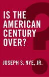 Is the American Century Over (Global Futures) - Joseph S. Nye Jr.