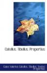 Catullus. Tibullus. Propertius - Gaius Valerius Catullus
