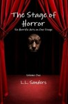 The Stage of Horror: Six Horrific Acts on One Stage - L.L. Sanders