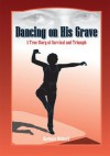 Dancing On His Grave : A True Story of Survival and Triumph - Barbara Richard