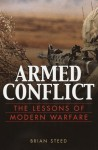 Armed Conflict: The Lessons Of Modern Warfare - Brian Steed, Chris Evans