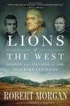Lions of the West: Heroes and Villains of the Westward Expansion - Robert Morgan