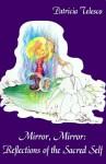 Mirror, Mirror: Reflections of the Sacred Self - Patricia J. Telesco