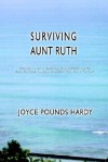 Surviving Aunt Ruth: Vignettes of a Caregiver's Struggles or How to Keep Laughing When You Want to Cry - Joyce Pounds Hardy
