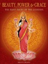 Beauty, Power and Grace: The Many Faces of the Goddess - Krishna Dharma, B.G. Sharma, Mahaveer Swami