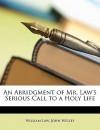 An Abridgment of Mr. Law's Serious Call to a Holy Life - William Law, John Wesley