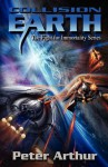 Collision Earth (The Fight for Immortality Series) - Peter Arthur, Brad Fraunfelter