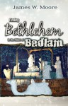 Finding Bethlehem in the Midst of Bedlam - Adult Study: An Advent Study - James W. Moore