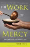 The Work of Mercy: Being the Hands and Heart of Christ - Mark P. Shea, Dan O'Neill