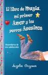 El libro de magia, mi primer amor y los perros asesinos - Ángeles Goyanes