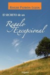 El Secreto de un Regalo Excepcional = The Secret of an Exceptional Gift - Roger Patron Lujan