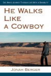 He Walks Like a Cowboy: One Man's Journey Through Life With a Disability - Jonah Berger