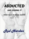 Abducted ... and Loving It - Rod Harden