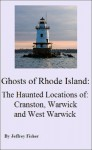 Ghosts of Rhode Island: The Haunted Locations of Cranston, Warwick and West Warwick - Jeffrey Fisher