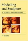 Modelling and Sculpture: An Introduction to Style and Technique - Frederick Glass