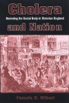 Cholera and Nation: Doctoring the Social Body in Victorian England - Pamela K. Gilbert