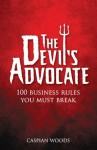 The Devil's Advocate: The 100 Commandments You Must Break in Business - Caspian Woods