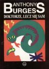 Doktorze, lecz się sam - Anthony Burgess