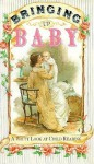 Bringing Up Baby: A Witty Look At Child Rearing - Lois L. Kaufman