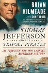 Thomas Jefferson and the Tripoli Pirates: The Forgotten War That Changed American History - Brian Kilmeade, Don Yaeger