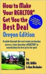 How to Make Your Realtor Get You the Best Deal Oregon: A Guide Through the Real Estate Purchasing Process, from Choosing a Realtor to Negotiating the Best ... to Make Your Realtor Get You the Best Deal) - Bil Willis, Ken Deshaies