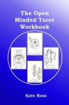 The Open Minded Tarot Workbook - Kate Ross