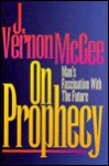 On Prophecy: Man's Fascination with the Future - Vernon McGee
