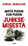 Mistä puhun kun puhun juoksemisesta - Haruki Murakami, Jyrki Kiiskinen