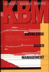 Knowledge Based Management: Unleashing the Power of Quality Improvement - Stephen R. Schmidt, Mark J. Kiemele