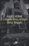 I cinquecento milioni della Bégum - Sandro Pergameno, Jules Verne, Fiorella Buzzi