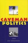 Caveman Politics - Jay Atkinson