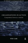 Organizations in Action: Competition between Contexts - Peter Clark