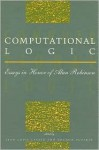 Computational Logic: Essays In Honor Of Alan Robinson - John Alan Robinson