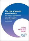 The Role of Special Guardianship: Best Practice in Permanency Planning for Children (England and Wales) - John Simmonds