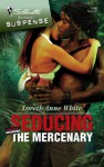 Seducing the Mercenary (Shadow Soldiers) - Loreth Anne White